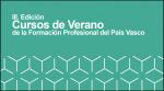 III. Edición de los Cursos de Verano de la Formación Profesional del País Vasco